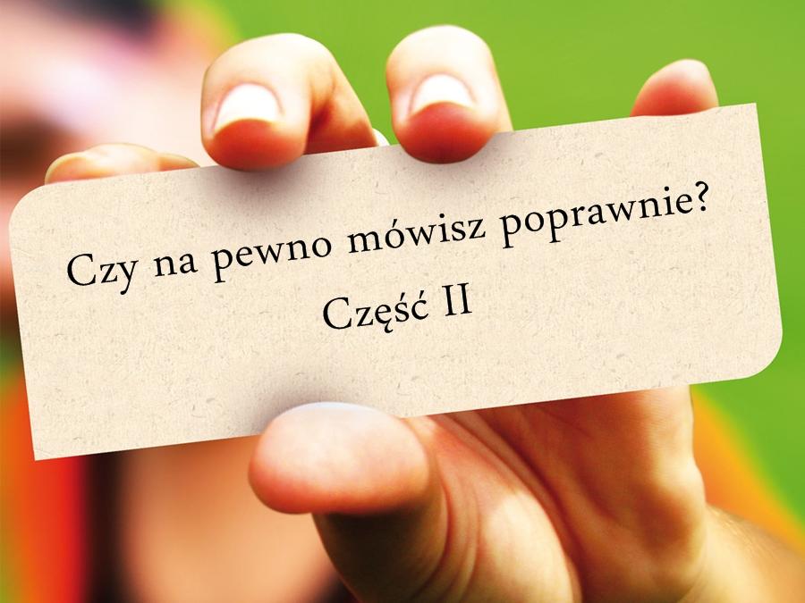 Czy na pewno mówisz poprawnie? Sprawdź najczęściej popełniane błędy językowe!