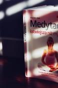 Medytacja łatwiejsza niż myślisz. Jak zacząć medytować
